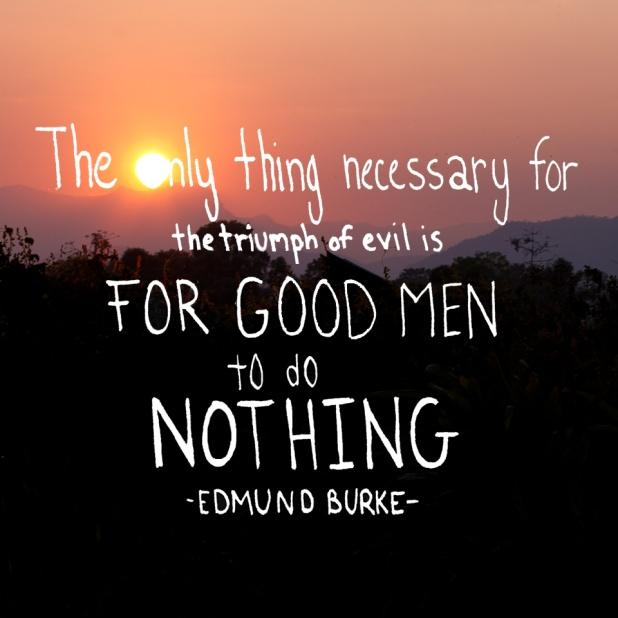 the-only-thing-necessary-for-the-triumph-of-evil-is-for-good-men-to-do-nothing-quote-1